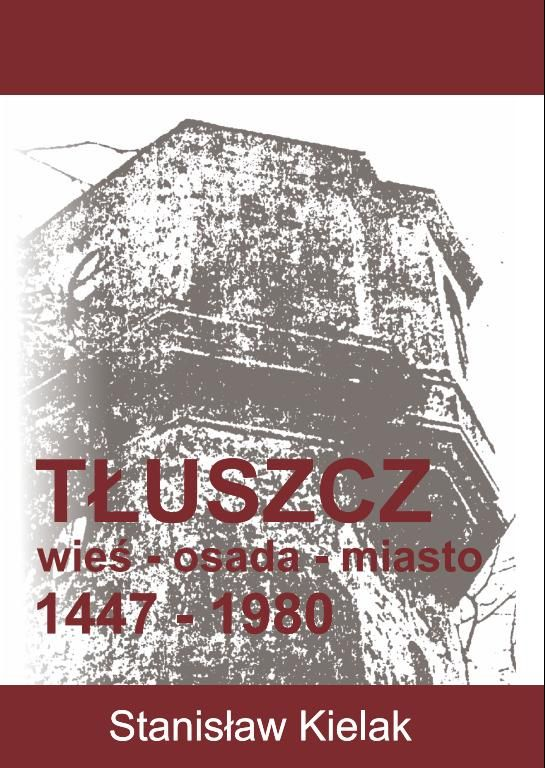 """""""Tłuszcz wieś - osada - miasto. 1447 - 1980"""""""